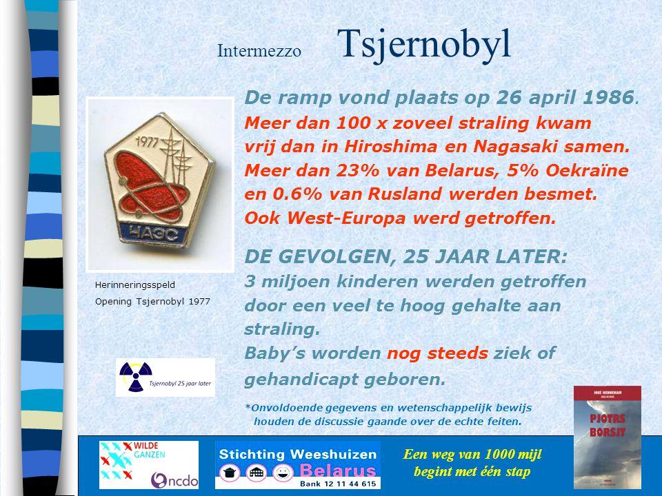 Intermezzo Tsjernobyl Een weg van 1000 mijl begint met één stap De ramp vond plaats op 26 april 1986. Meer dan 100 x zoveel straling kwam vrij dan in
