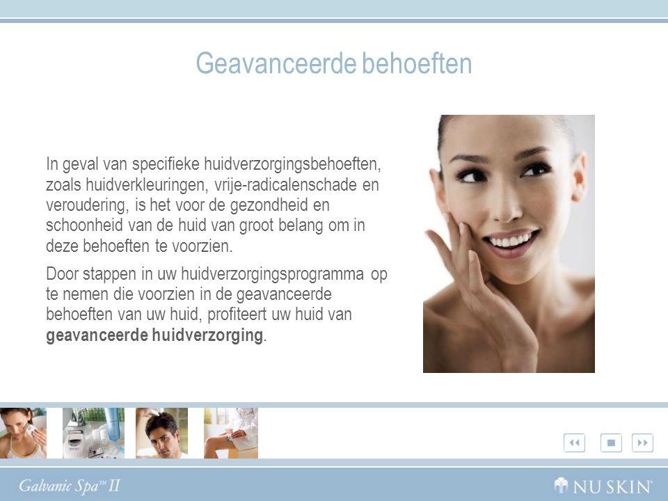 Geavanceerde behoeften In geval van specifieke huidverzorgingsbehoeften, zoals huidverkleuringen, vrije-radicalenschade en veroudering, is het voor de gezondheid en schoonheid van de huid van groot belang om in deze behoeften te voorzien.