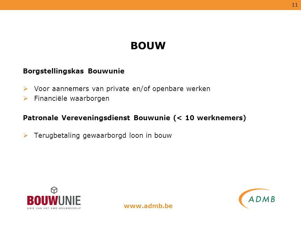 11 BOUW Borgstellingskas Bouwunie  Voor aannemers van private en/of openbare werken  Financiële waarborgen Patronale Vereveningsdienst Bouwunie (< 1