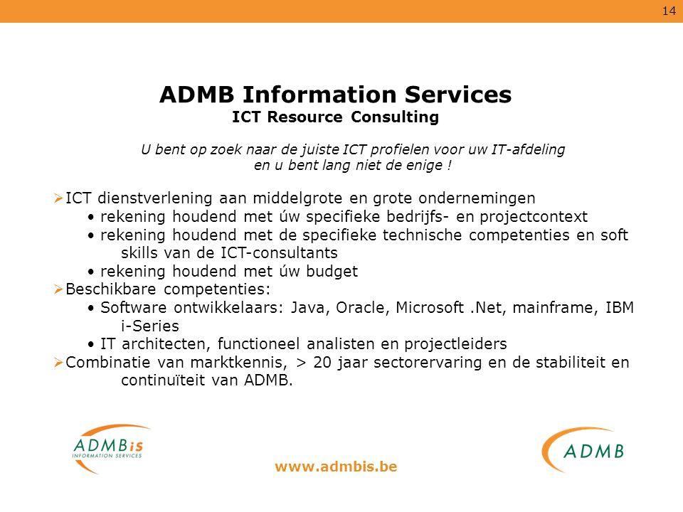 14 ADMB Information Services ICT Resource Consulting U bent op zoek naar de juiste ICT profielen voor uw IT-afdeling en u bent lang niet de enige ! 