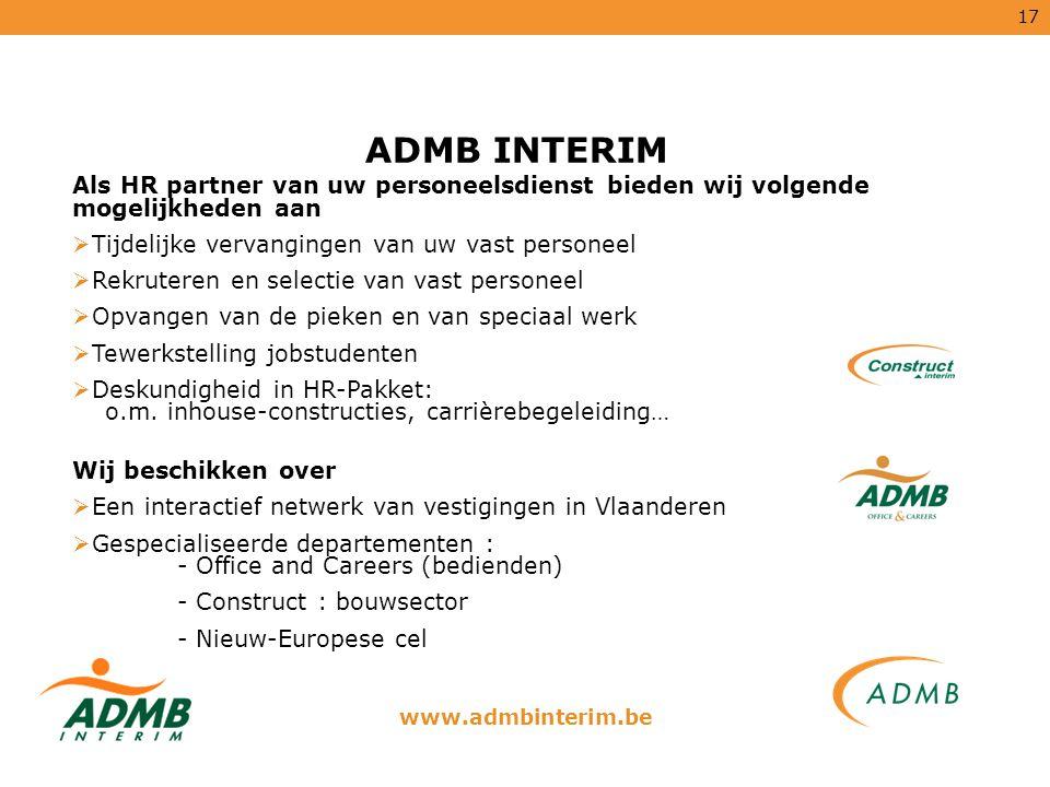 17 ADMB INTERIM Als HR partner van uw personeelsdienst bieden wij volgende mogelijkheden aan  Tijdelijke vervangingen van uw vast personeel  Rekrute