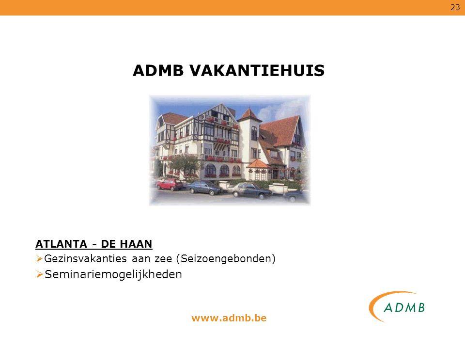 23 ADMB VAKANTIEHUIS ATLANTA - DE HAAN  Gezinsvakanties aan zee (Seizoengebonden)  Seminariemogelijkheden www.admb.be