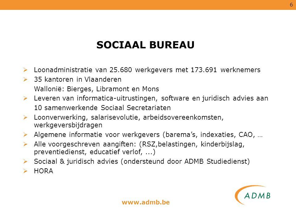 6 SOCIAAL BUREAU  Loonadministratie van 25.680 werkgevers met 173.691 werknemers  35 kantoren in Vlaanderen Wallonië: Bierges, Libramont en Mons  L