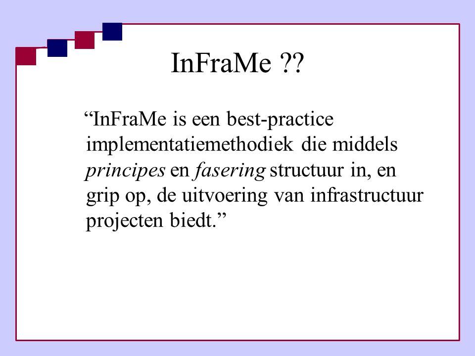 """InFraMe ?? """"InFraMe is een best-practice implementatiemethodiek die middels principes en fasering structuur in, en grip op, de uitvoering van infrastr"""