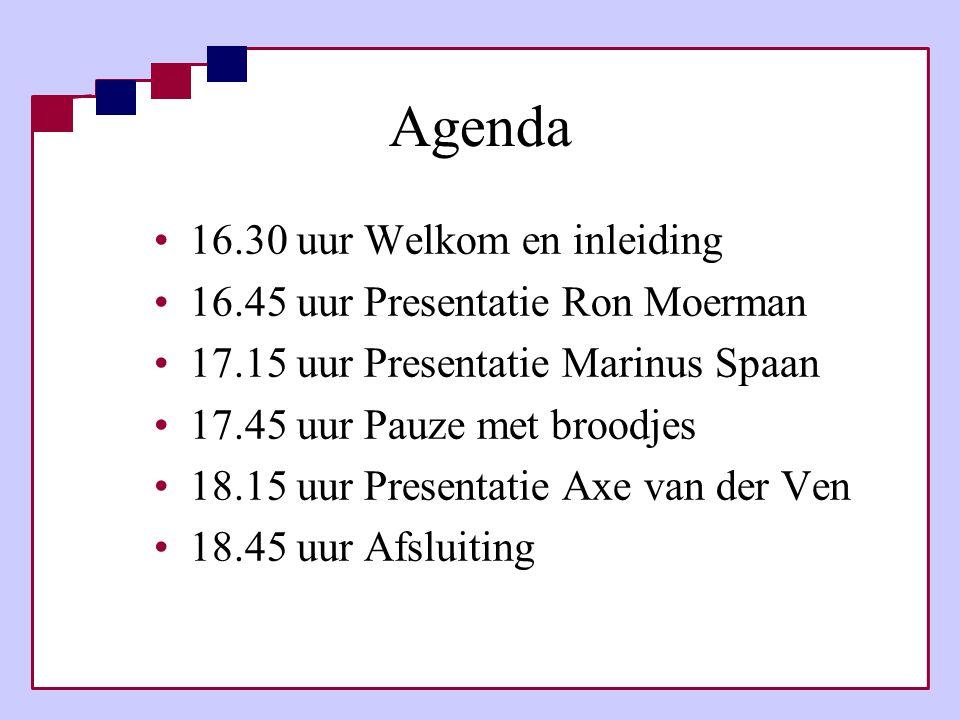 Agenda •16.30 uur Welkom en inleiding •16.45 uur Presentatie Ron Moerman •17.15 uur Presentatie Marinus Spaan •17.45 uur Pauze met broodjes •18.15 uur