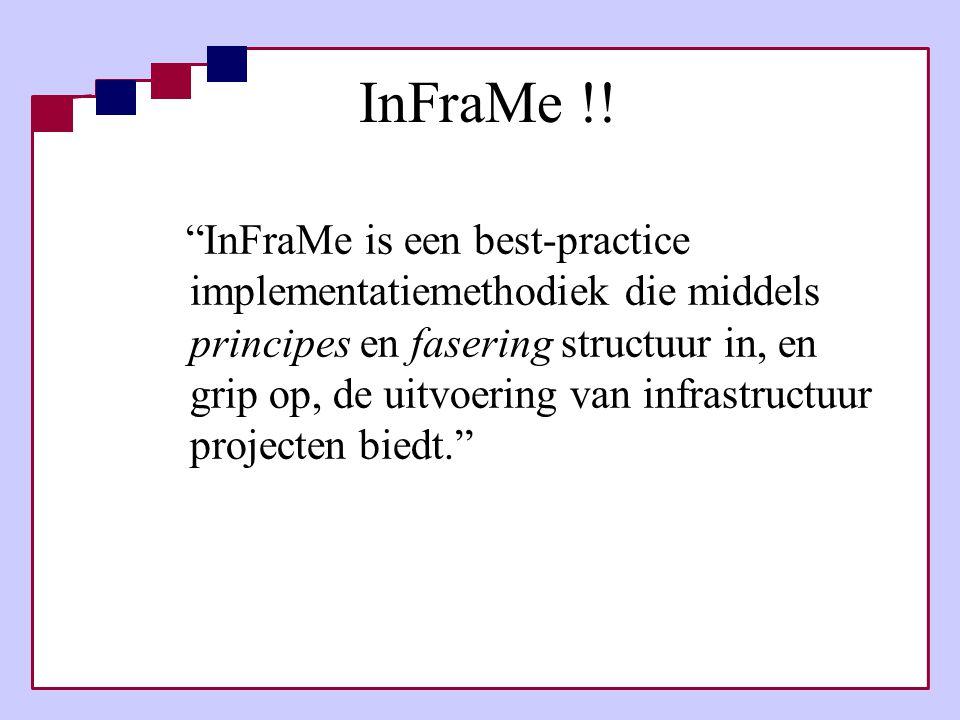 """InFraMe !! """"InFraMe is een best-practice implementatiemethodiek die middels principes en fasering structuur in, en grip op, de uitvoering van infrastr"""