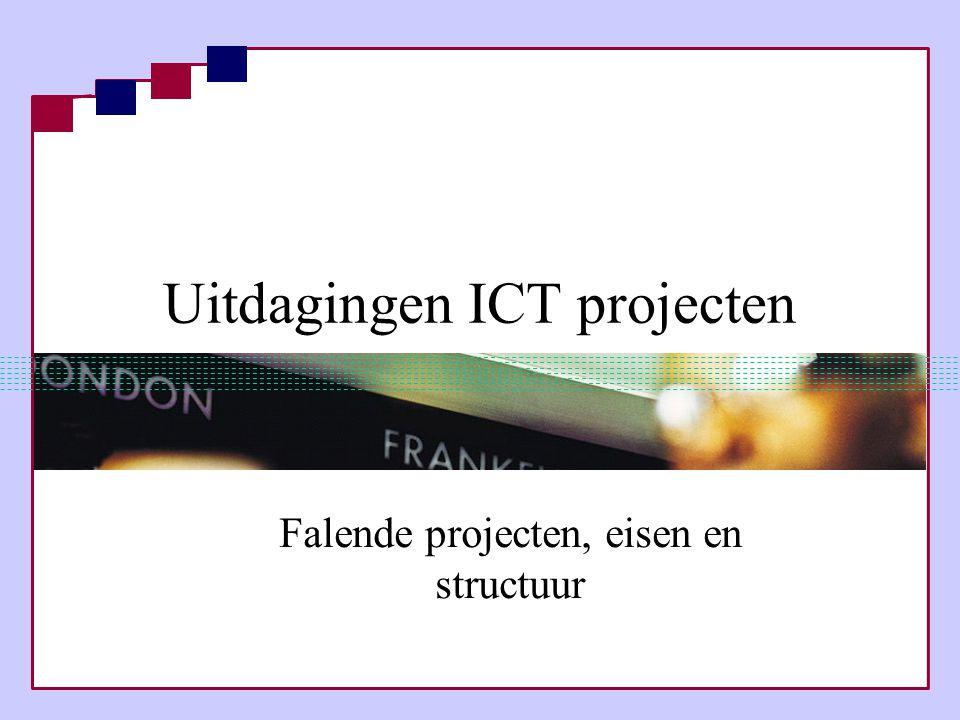 Uitdagingen ICT projecten Falende projecten, eisen en structuur