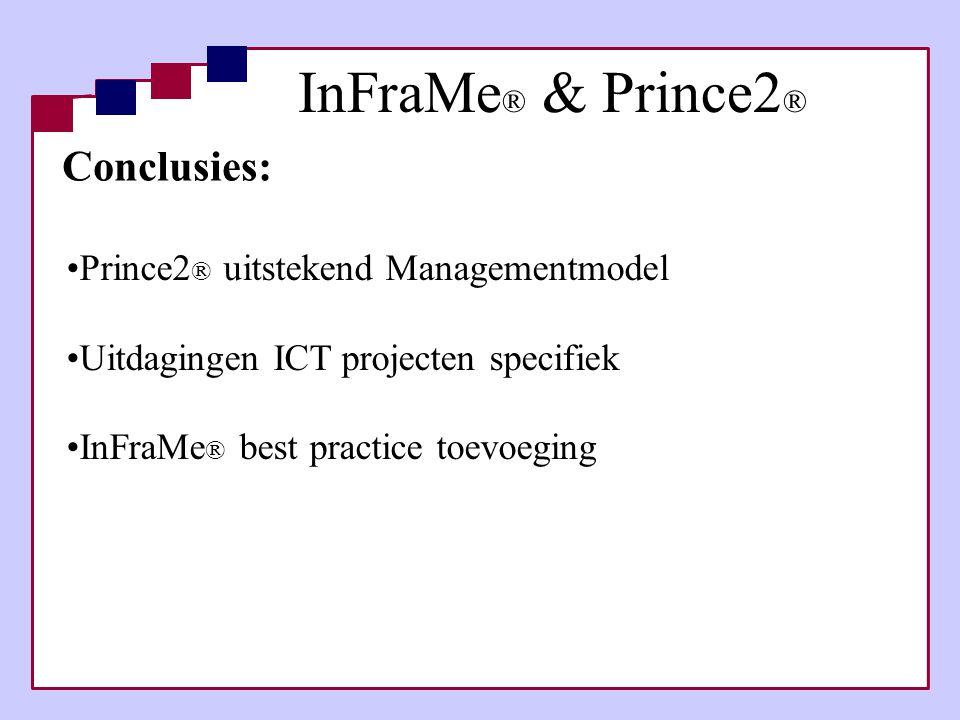 InFraMe ® & Prince2 ® Conclusies: •Prince2 ® uitstekend Managementmodel •Uitdagingen ICT projecten specifiek •InFraMe ® best practice toevoeging