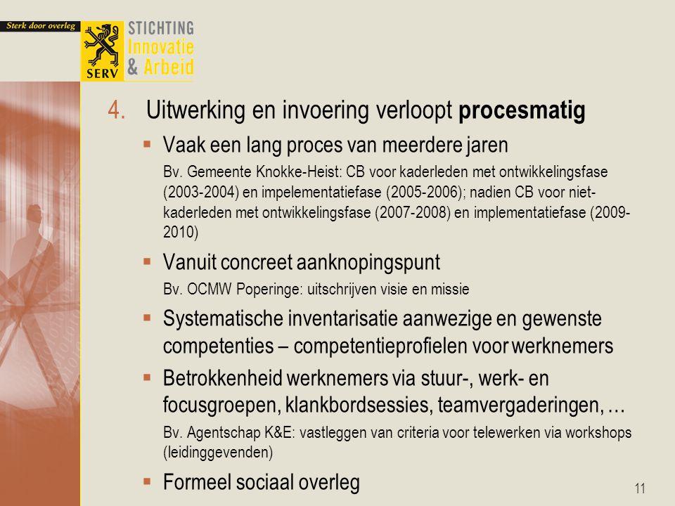4.Uitwerking en invoering verloopt procesmatig  Vaak een lang proces van meerdere jaren Bv.
