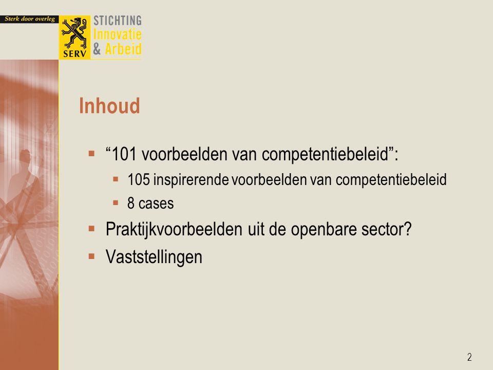 Inhoud 2  101 voorbeelden van competentiebeleid :  105 inspirerende voorbeelden van competentiebeleid  8 cases  Praktijkvoorbeelden uit de openbare sector.