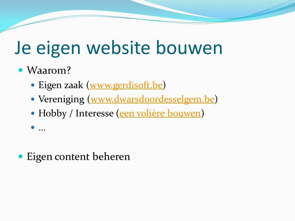 Je eigen website bouwen  Waarom?  Eigen zaak (www.gerdisoft.be)www.gerdisoft.be  Vereniging (www.dwarsdoordesselgem.be)www.dwarsdoordesselgem.be 