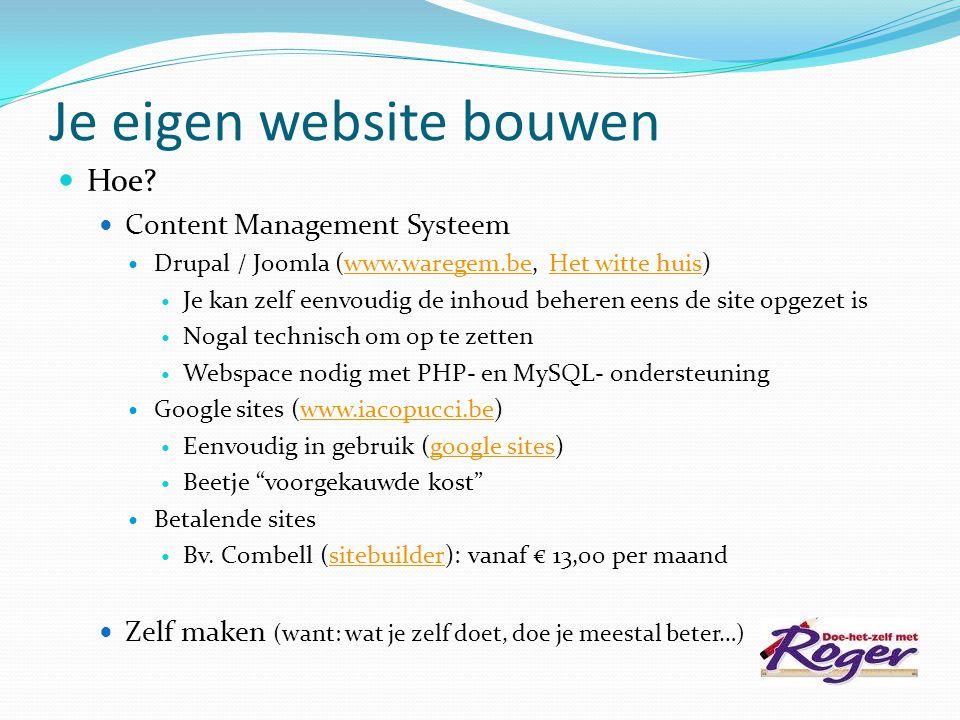 Je eigen website bouwen  Hoe?  Content Management Systeem  Drupal / Joomla (www.waregem.be, Het witte huis)www.waregem.beHet witte huis  Je kan ze