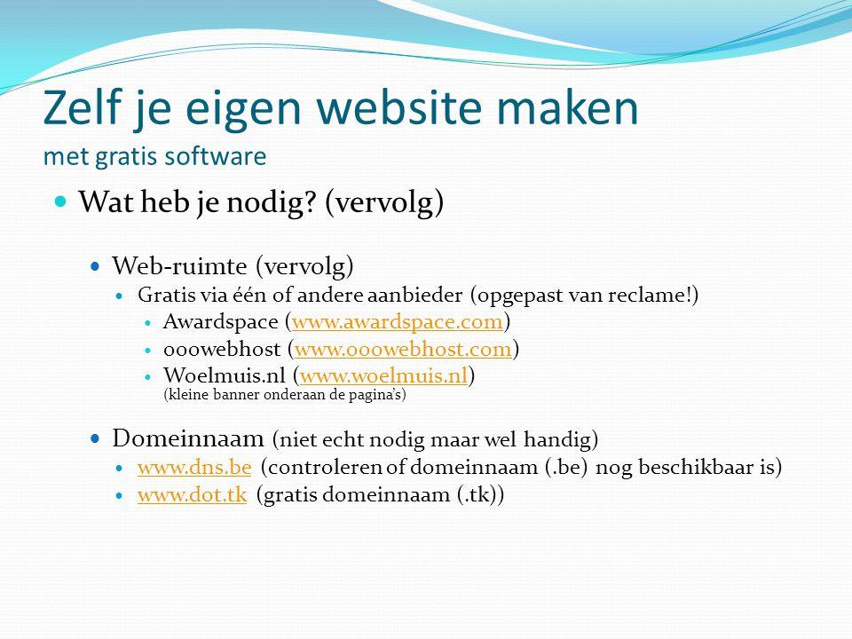 Zelf je eigen website maken met gratis software  Wat heb je nodig? (vervolg)  Web-ruimte (vervolg)  Gratis via één of andere aanbieder (opgepast va