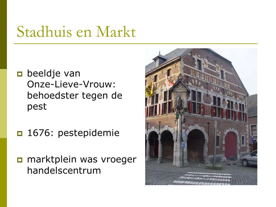 Stadhuis en Markt  beeldje van Onze-Lieve-Vrouw: behoedster tegen de pest  1676: pestepidemie  marktplein was vroeger handelscentrum