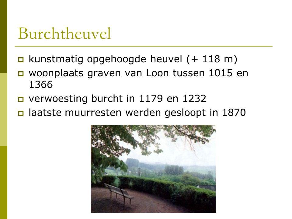 Burchtheuvel  kunstmatig opgehoogde heuvel (+ 118 m)  woonplaats graven van Loon tussen 1015 en 1366  verwoesting burcht in 1179 en 1232  laatste