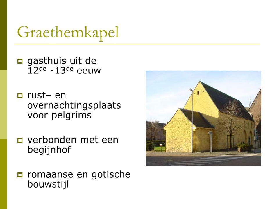 Graethemkapel  gasthuis uit de 12 de -13 de eeuw  rust– en overnachtingsplaats voor pelgrims  verbonden met een begijnhof  romaanse en gotische bo