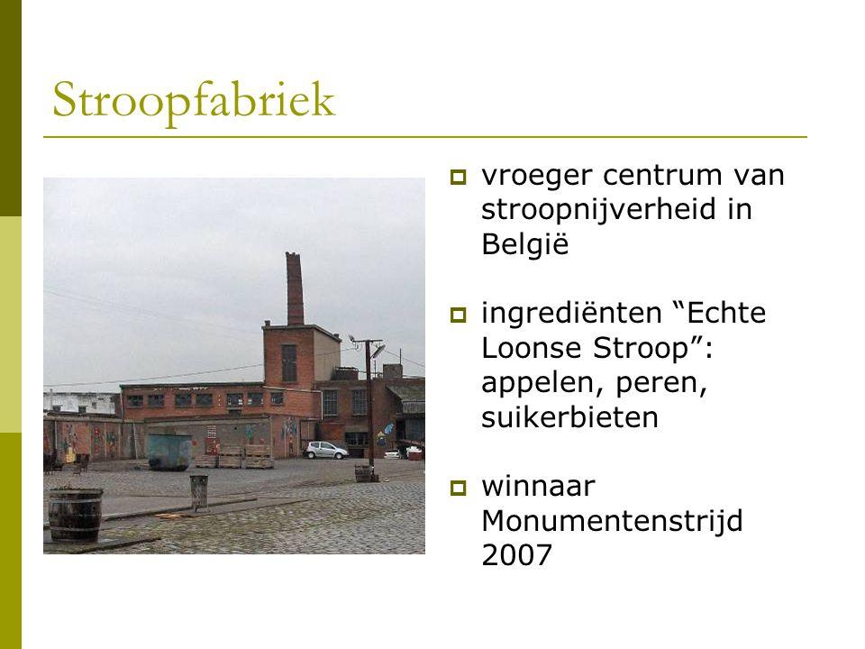 """Stroopfabriek  vroeger centrum van stroopnijverheid in België  ingrediënten """"Echte Loonse Stroop"""": appelen, peren, suikerbieten  winnaar Monumenten"""