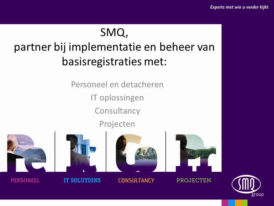 SMQ, partner bij implementatie en beheer van basisregistraties met: Personeel en detacheren IT oplossingen Consultancy Projecten