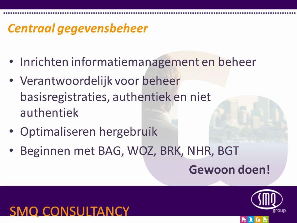 • Inrichten informatiemanagement en beheer • Verantwoordelijk voor beheer basisregistraties, authentiek en niet authentiek • Optimaliseren hergebruik