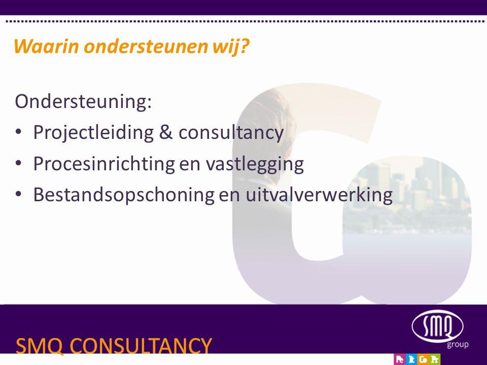 Ondersteuning: • Projectleiding & consultancy • Procesinrichting en vastlegging • Bestandsopschoning en uitvalverwerking Waarin ondersteunen wij?