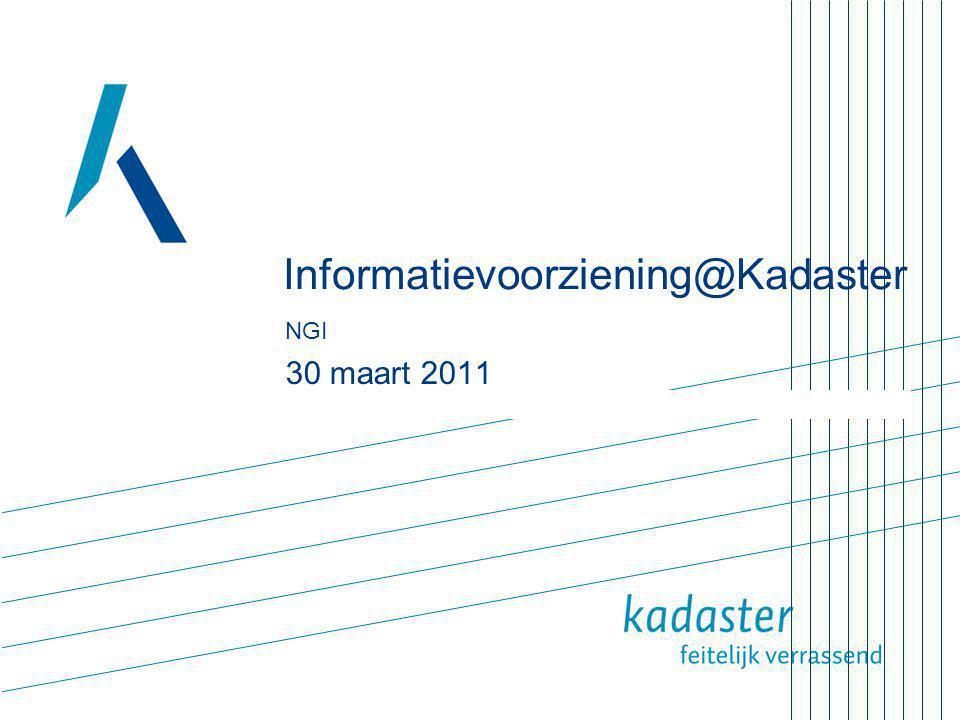 Informatievoorziening@Kadaster NGI 30 maart 2011