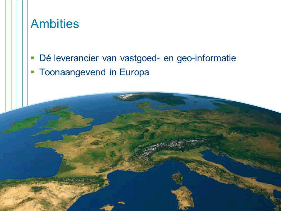 3 Ambities  Dé leverancier van vastgoed- en geo-informatie  Toonaangevend in Europa