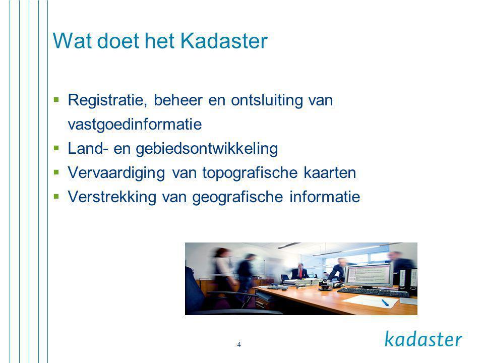 4 Wat doet het Kadaster  Registratie, beheer en ontsluiting van vastgoedinformatie  Land- en gebiedsontwikkeling  Vervaardiging van topografische k