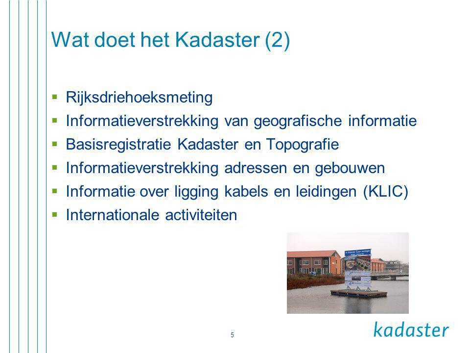 5 Wat doet het Kadaster (2)  Rijksdriehoeksmeting  Informatieverstrekking van geografische informatie  Basisregistratie Kadaster en Topografie  Informatieverstrekking adressen en gebouwen  Informatie over ligging kabels en leidingen (KLIC)  Internationale activiteiten