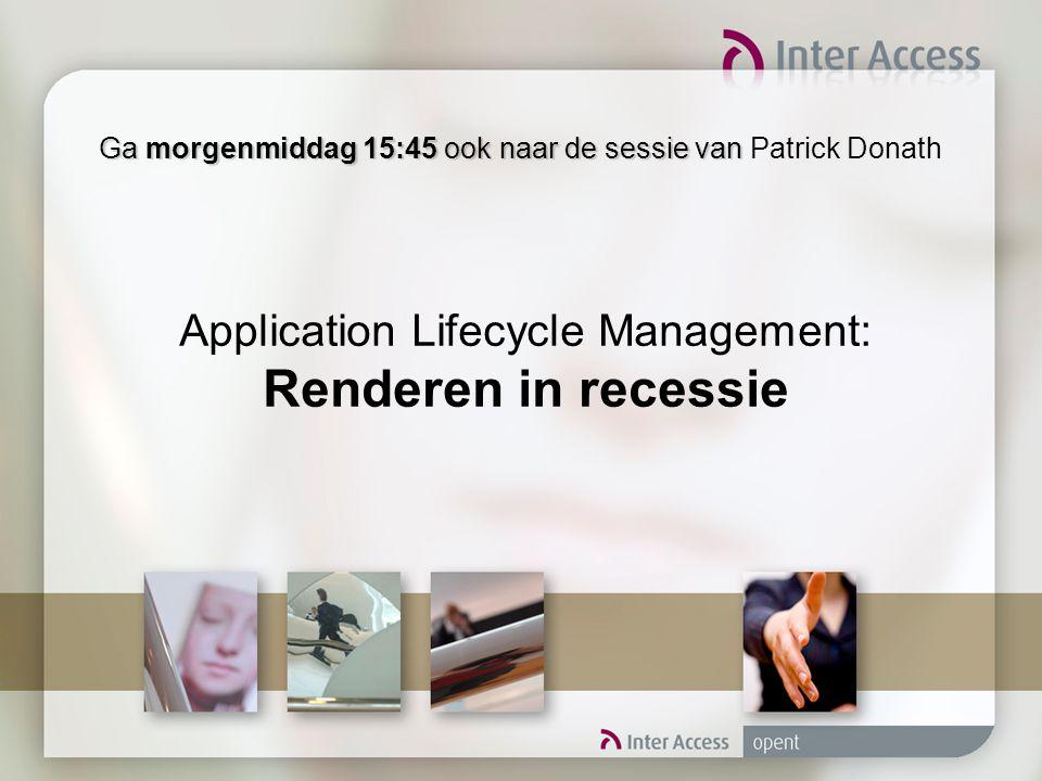 Ga morgenmiddag 15:45 ook naar de sessie van Ga morgenmiddag 15:45 ook naar de sessie van Patrick Donath Application Lifecycle Management: Renderen in recessie