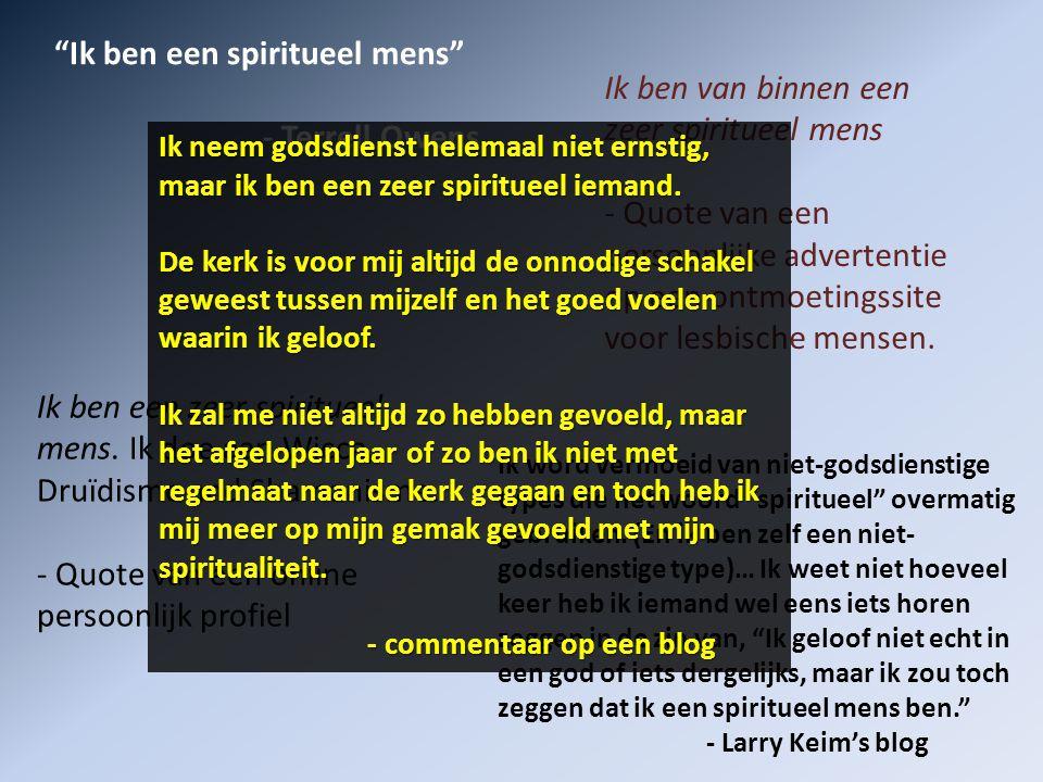 Ik ben een spiritueel mens - Terrell Owens Ik word vermoeid van niet-godsdienstige types die het woord spiritueel overmatig gebruiken.