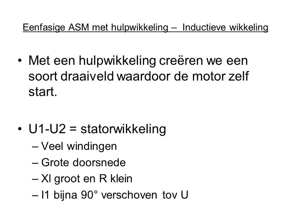Eenfasige ASM met hulpwikkeling – Inductieve wikkeling •Met een hulpwikkeling creëren we een soort draaiveld waardoor de motor zelf start. •U1-U2 = st