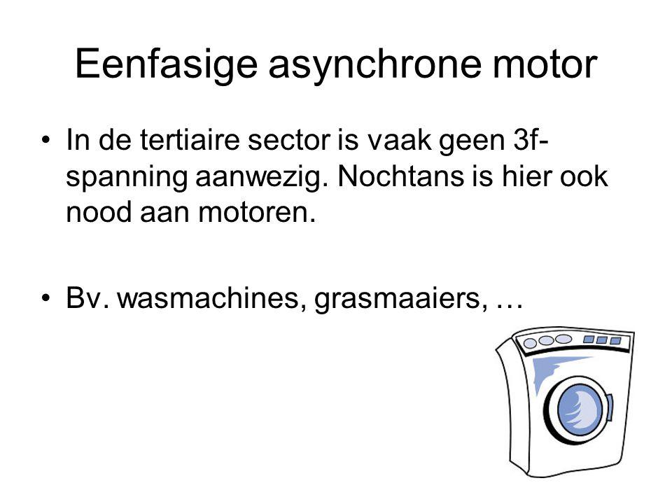 Eenfasige asynchrone motor •In de tertiaire sector is vaak geen 3f- spanning aanwezig. Nochtans is hier ook nood aan motoren. •Bv. wasmachines, grasma