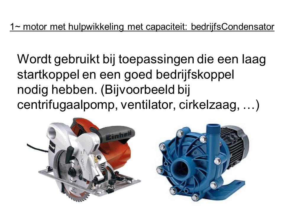 1~ motor met hulpwikkeling met capaciteit: bedrijfsCondensator Wordt gebruikt bij toepassingen die een laag startkoppel en een goed bedrijfskoppel nod