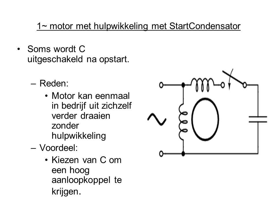 1~ motor met hulpwikkeling met StartCondensator •Soms wordt C uitgeschakeld na opstart. –Reden: •Motor kan eenmaal in bedrijf uit zichzelf verder draa