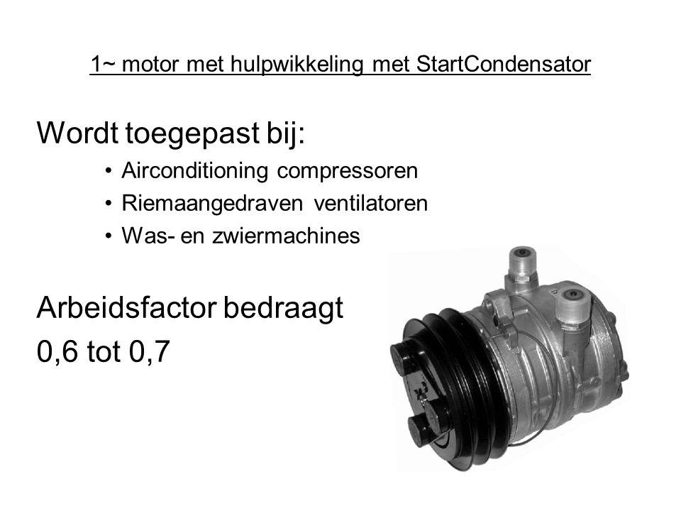 1~ motor met hulpwikkeling met StartCondensator Wordt toegepast bij: •Airconditioning compressoren •Riemaangedraven ventilatoren •Was- en zwiermachine