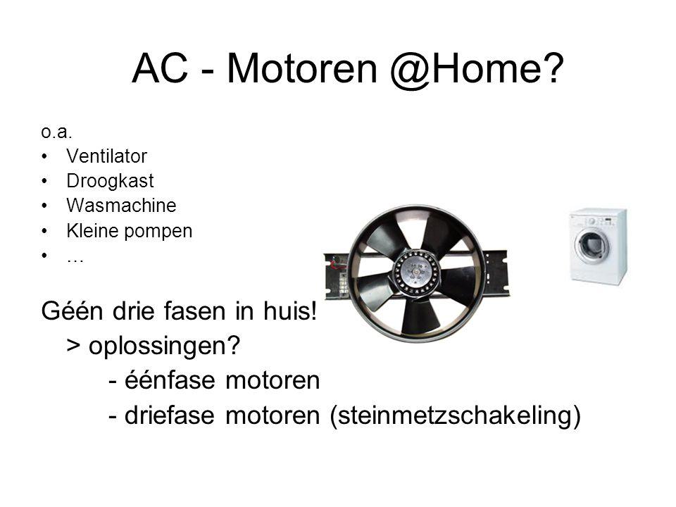 AC - Motoren @Home? o.a. •Ventilator •Droogkast •Wasmachine •Kleine pompen •… Géén drie fasen in huis!!! > oplossingen? - éénfase motoren - driefase m