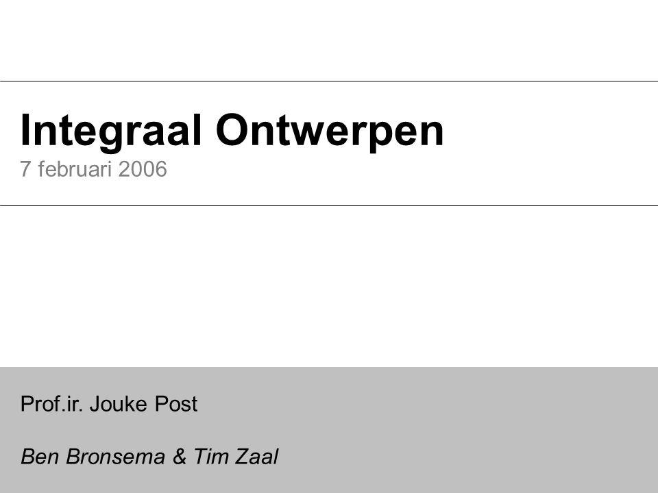 Integraal Ontwerpen 7 februari 2006 Prof.ir. Jouke Post Ben Bronsema & Tim Zaal