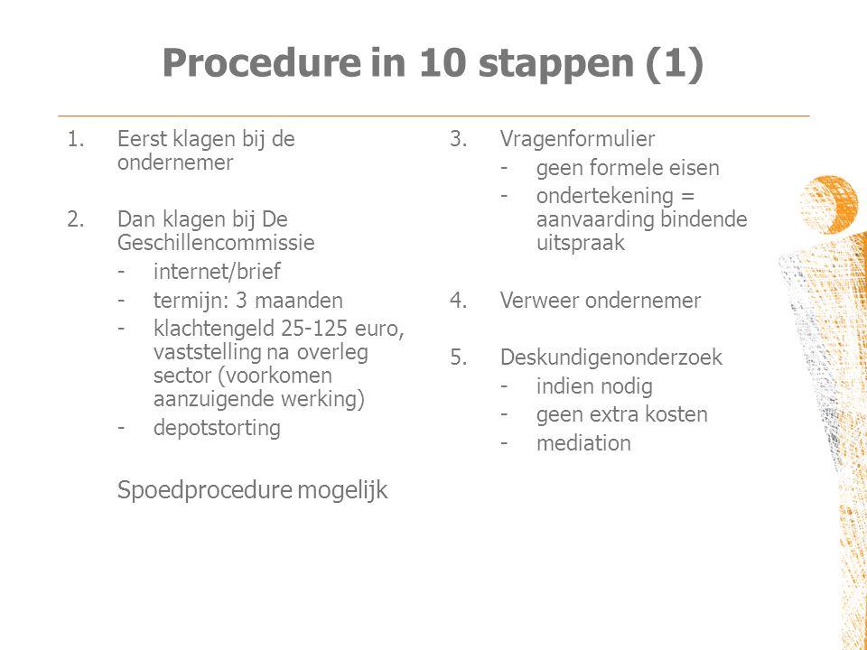 Procedure in 10 stappen (1) 1.Eerst klagen bij de ondernemer 2.Dan klagen bij De Geschillencommissie - internet/brief - termijn: 3 maanden - klachteng