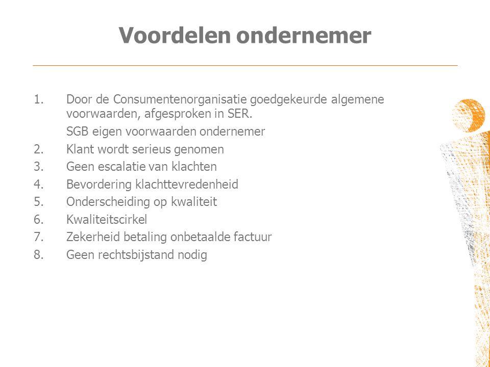 Voordelen ondernemer 1.Door de Consumentenorganisatie goedgekeurde algemene voorwaarden, afgesproken in SER. SGB eigen voorwaarden ondernemer 2.Klant