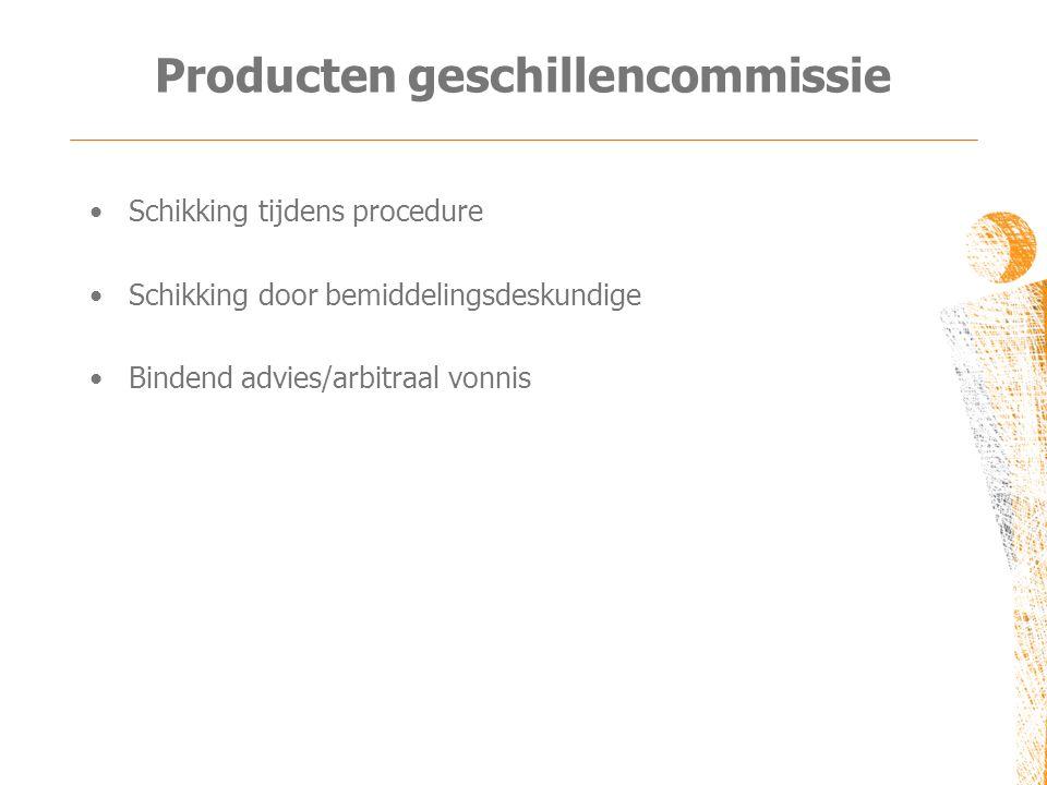 Producten geschillencommissie •Schikking tijdens procedure •Schikking door bemiddelingsdeskundige •Bindend advies/arbitraal vonnis