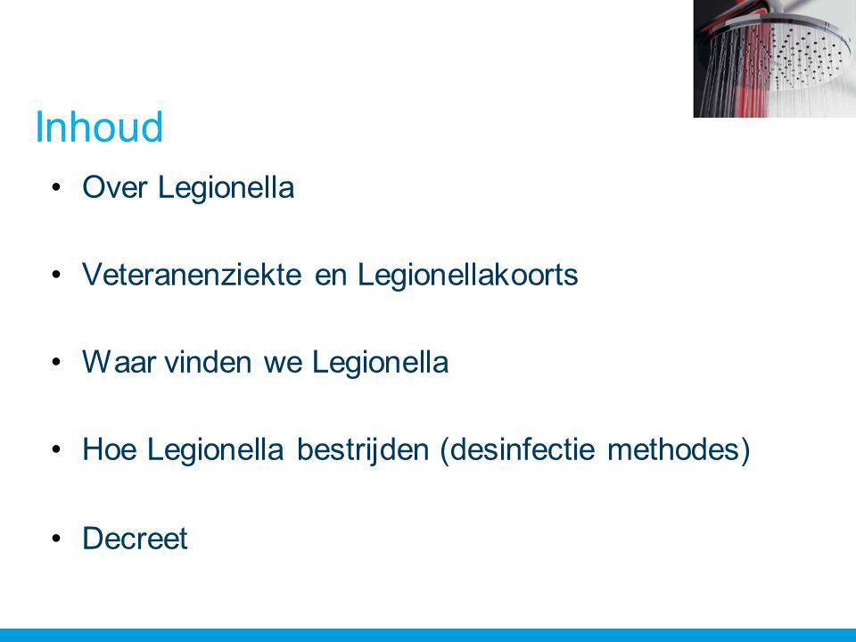Inhoud •Over Legionella •Veteranenziekte en Legionellakoorts •Waar vinden we Legionella •Hoe Legionella bestrijden (desinfectie methodes) •Decreet