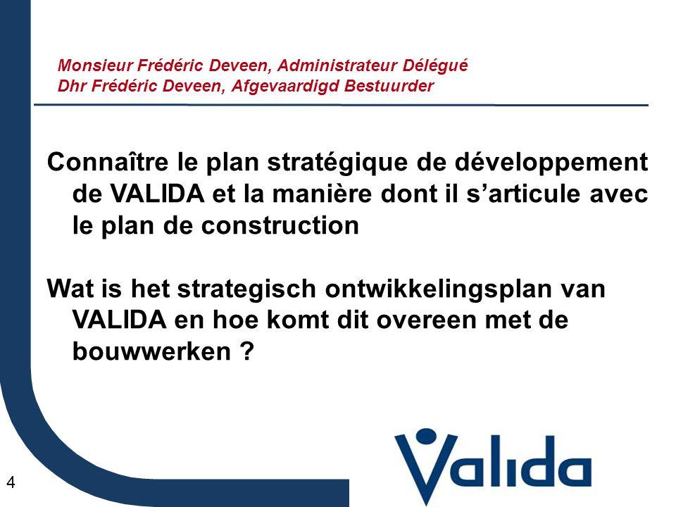4 Connaître le plan stratégique de développement de VALIDA et la manière dont il s'articule avec le plan de construction Wat is het strategisch ontwikkelingsplan van VALIDA en hoe komt dit overeen met de bouwwerken .