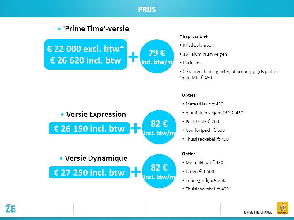 C PRIJS 79 € incl. btw/m + € 22 000 excl. btw* € 26 620 incl. btw 'Prime Time'-versie • 'Prime Time'-versie • Versie Expression € 26 150 incl. btw • V