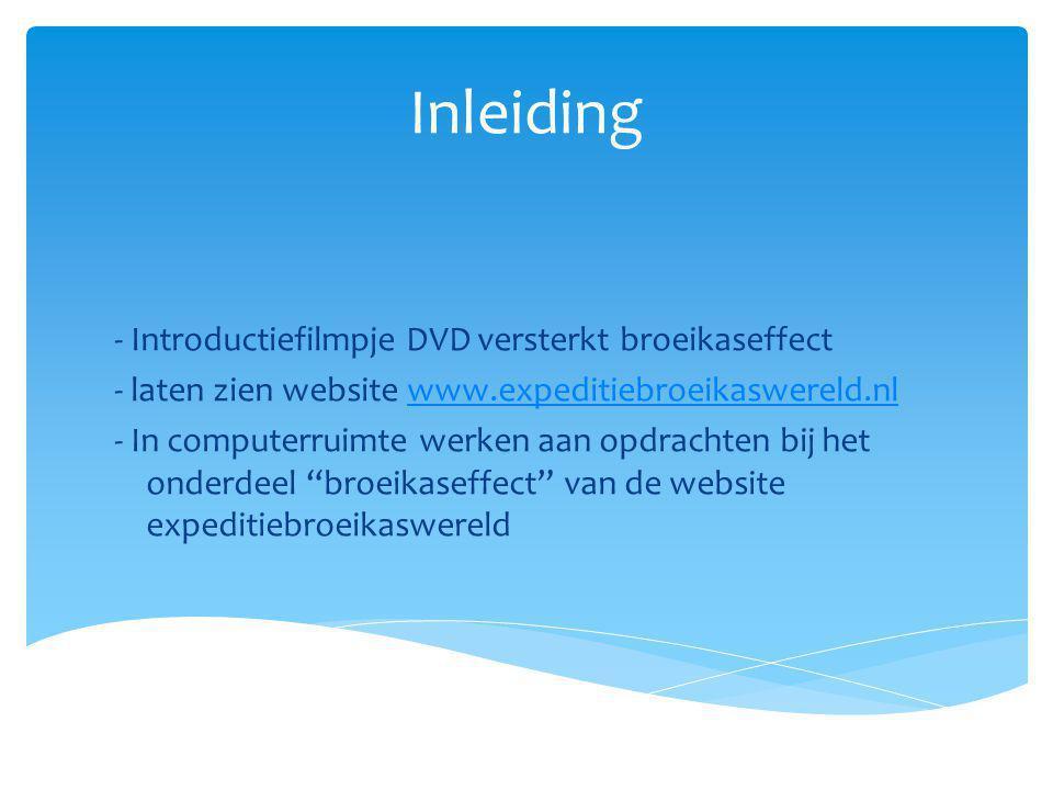 Inleiding - Introductiefilmpje DVD versterkt broeikaseffect - laten zien website www.expeditiebroeikaswereld.nlwww.expeditiebroeikaswereld.nl - In com