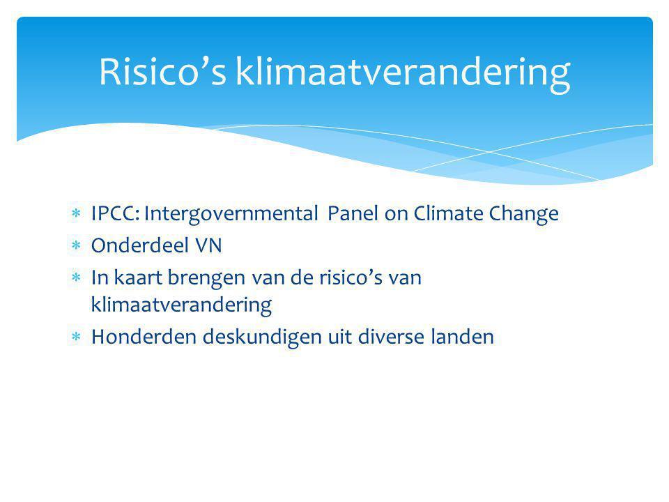 Risico's klimaatverandering  IPCC: Intergovernmental Panel on Climate Change  Onderdeel VN  In kaart brengen van de risico's van klimaatverandering