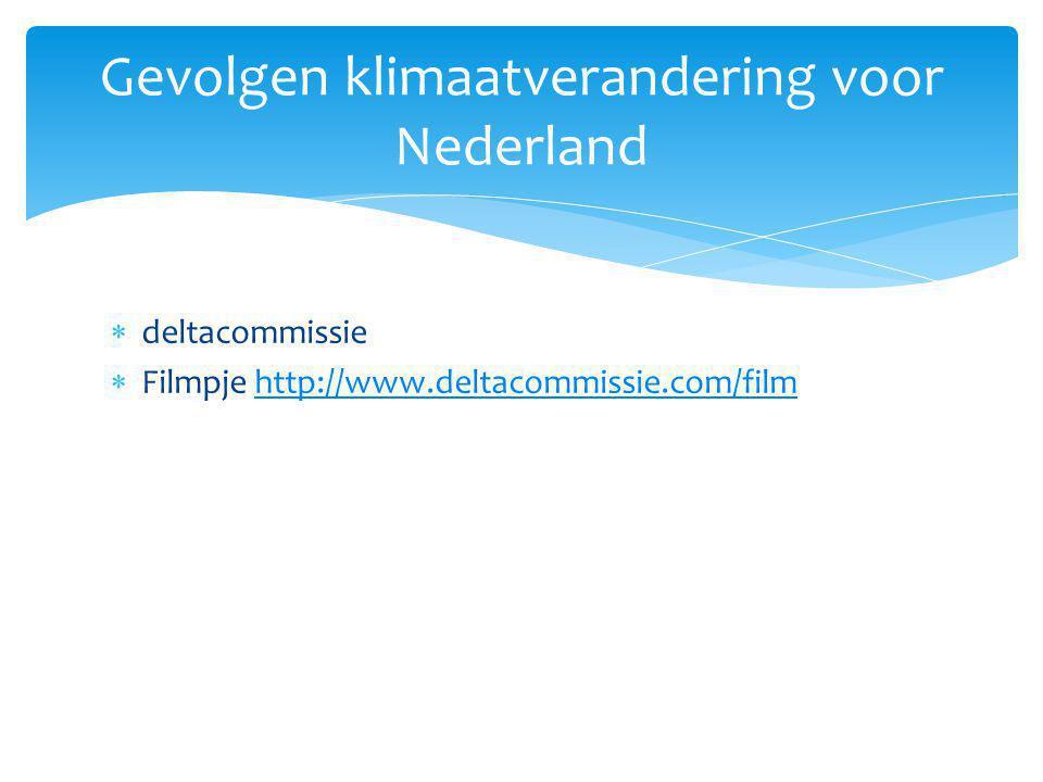Gevolgen klimaatverandering voor Nederland  deltacommissie  Filmpje http://www.deltacommissie.com/filmhttp://www.deltacommissie.com/film