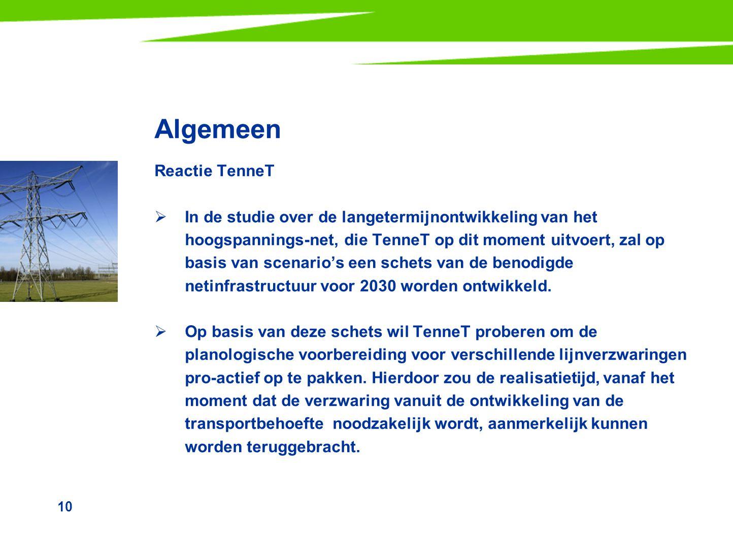 10 Algemeen Reactie TenneT  In de studie over de langetermijnontwikkeling van het hoogspannings-net, die TenneT op dit moment uitvoert, zal op basis
