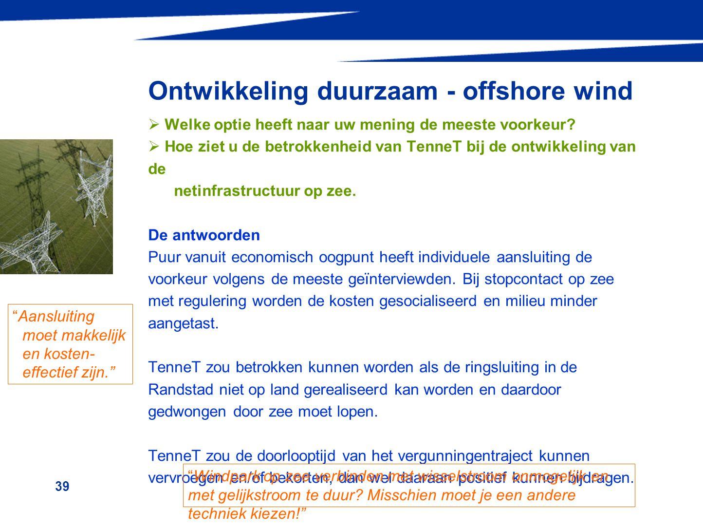 39 Ontwikkeling duurzaam - offshore wind  Welke optie heeft naar uw mening de meeste voorkeur?  Hoe ziet u de betrokkenheid van TenneT bij de ontwik