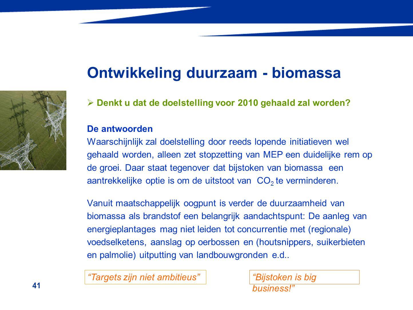 41 Ontwikkeling duurzaam - biomassa  Denkt u dat de doelstelling voor 2010 gehaald zal worden? De antwoorden Waarschijnlijk zal doelstelling door ree