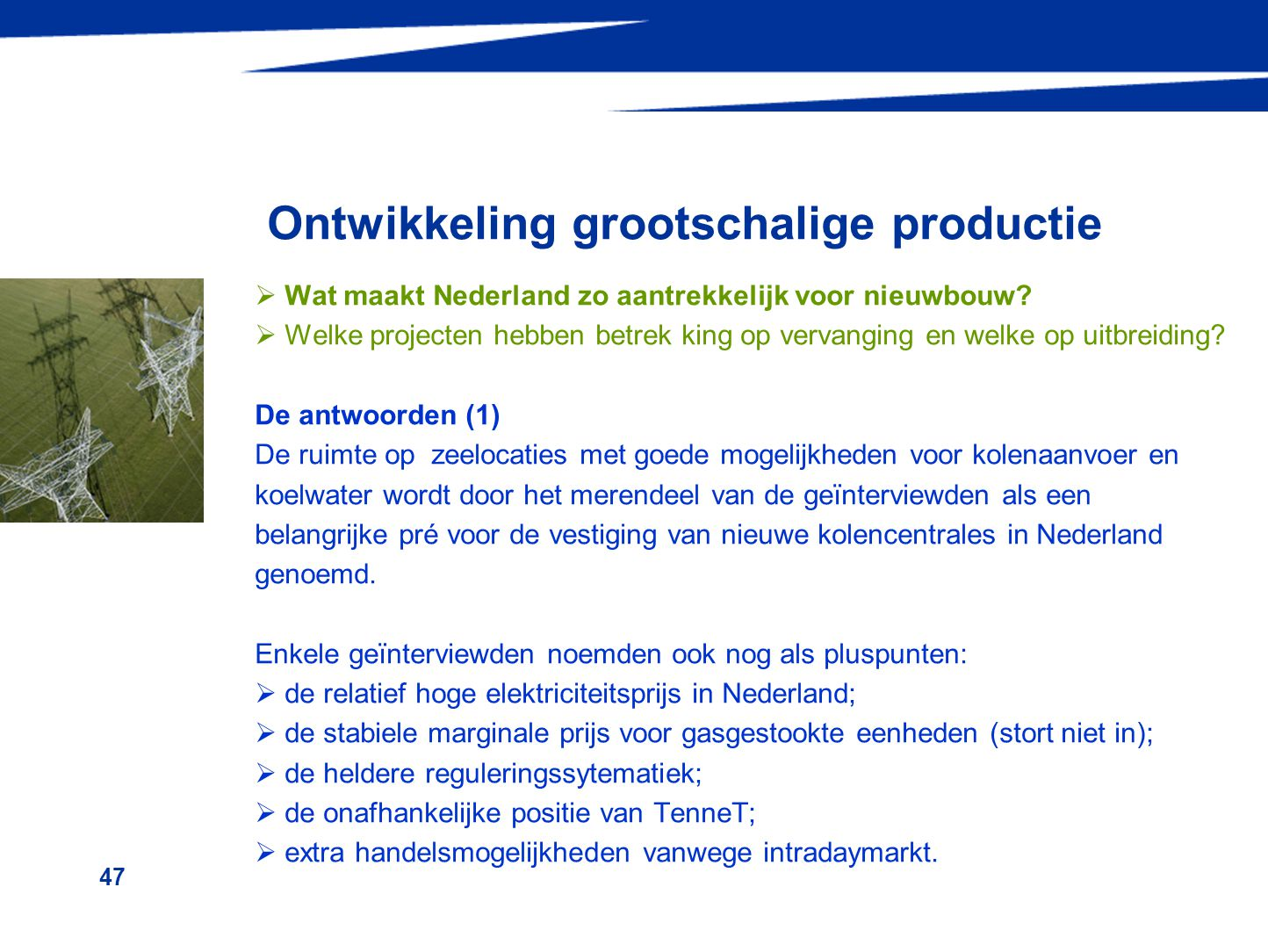 47 Ontwikkeling grootschalige productie  Wat maakt Nederland zo aantrekkelijk voor nieuwbouw?  Welke projecten hebben betrek king op vervanging en w